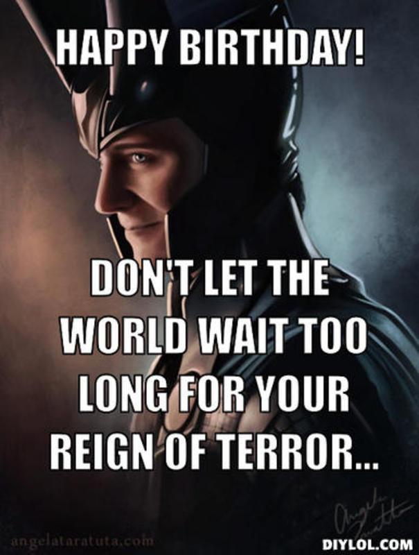 Happy Birthday Huffjuff  Resized_loki-meme-generator-happy-birthday-don-t-let-the-world-wait-too-long-for-your-reign-of-terror-63bdb6_zpste49axm5