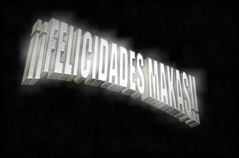 FELICIDADES MAKAS!!!!!! Makas