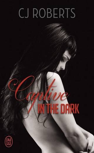 CAPTIVE IN THE DARK (Tome 01) de CJ Roberts Captive-in-the-dark-9782290130162-31_zpsq2d61t42