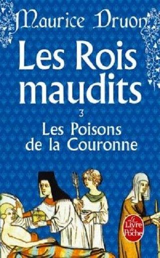 LES ROIS MAUDITS (Tome 03) LES POISONS DE LA COURONNE de Maurice Druon Couv42291537_zpskvzuncxf