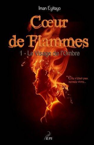 CŒUR DE FLAMMES (Tome 01) LE VISAGE DE L'OMBRE d'Iman Eyitayo Couv57657534%201_zpsibeqzkad