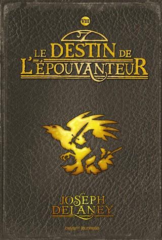 L'ÉPOUVANTEUR (Tome 08) LE DESTIN DE L'ÉPOUVANTEUR de Joseph Delaney  Destin-de-lepouvanteur-le-t8_zpsg1wflo3v