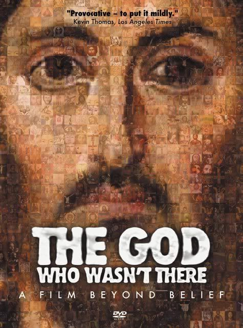 "The God Who Wasn't There (2005) historical search for ""Jesus TheGodWhoWasntThere"
