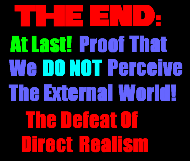 AT LAST! PROOF THAT WE DO NOT PERCEIVE THE EXTERNAL WORLD: THE END Chapter3-1