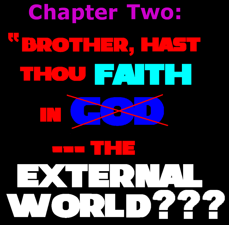 BROTHER--HAST THOU FAITH IN THE EXTERNAL WORLD?? (PART ONE) Chaptertwo000a