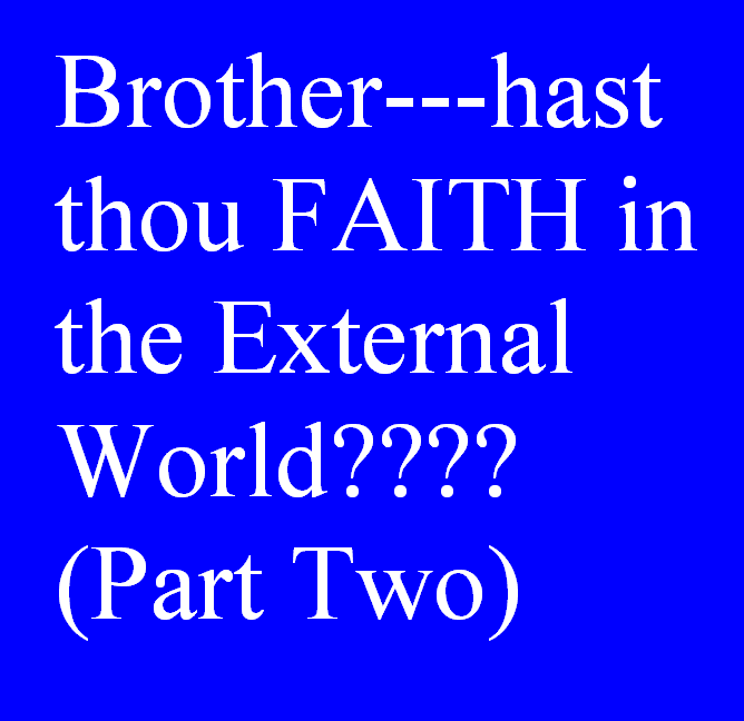 BROTHER--HAST THOU FAITH IN THE EXTERNAL WORLD?? (PART ONE) Chaptertwo115