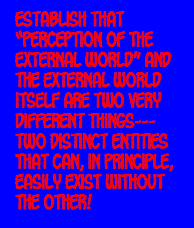 DO WE PERCEIVE THE EXTERNAL WORLD? THIS IS IT---THE FINAL TRUTH! Externalworld11-2