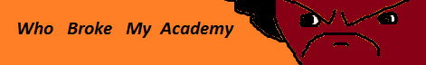Who Broke My Academy