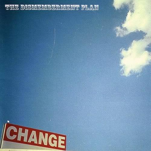 Musical Whatnots - Page 5 DismembermentPlan-Change