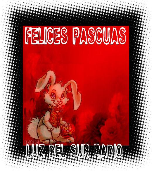 ADELANTANDO LAS PASCUAS ! ! ! Luzdelsurradio