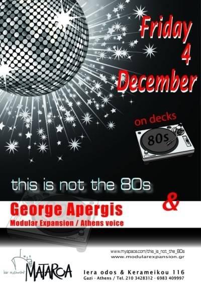 THN ΠΑΡΑΣΚΕΥΗ 04 ΔΕΚΕΜΒΡΙΟΥ Ο THIS IS NOT THE 80S & Ο GEORGE APERGIS ΣΤΟ ΜΑΤΑΡΟΑ!! Matirfansmall