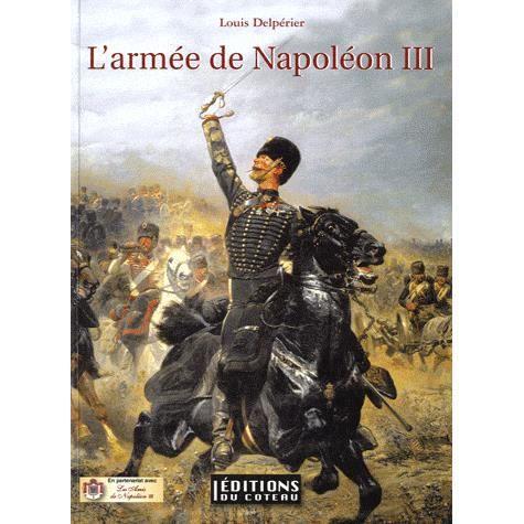 Les soldats de Napoléon III, Louis Delperier, éditions du coteau, 2011 L-armee-de-napoleon-iii