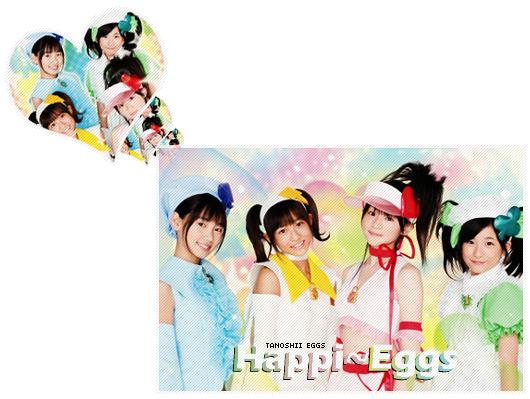 Happu~Eggs Members TaNoshii_HappiEggs