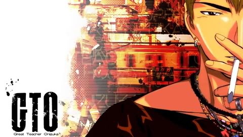 GTO, Great Teacher Onizuka ! :) Gto1