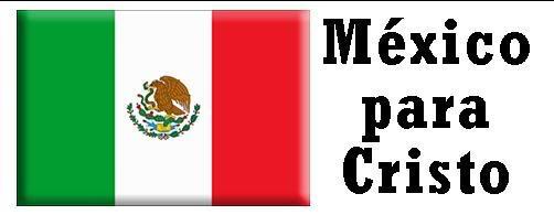 Las naciones para Cristo Mexico
