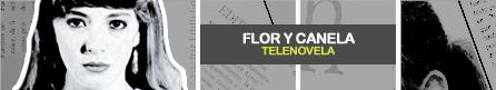 FLOR Y CANELA [ Televisa ]