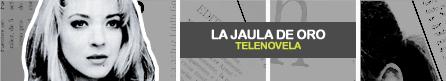 LA JAULA DE ORO [ Televisa ]