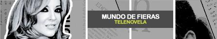 MUNDO DE FIERAS [ Televisa ]