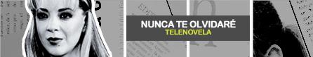 NUNCA TE OLVIDARÉ [ Televisa ]