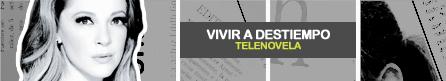 VIVIR A DESTIEMPO [ Azteca ]