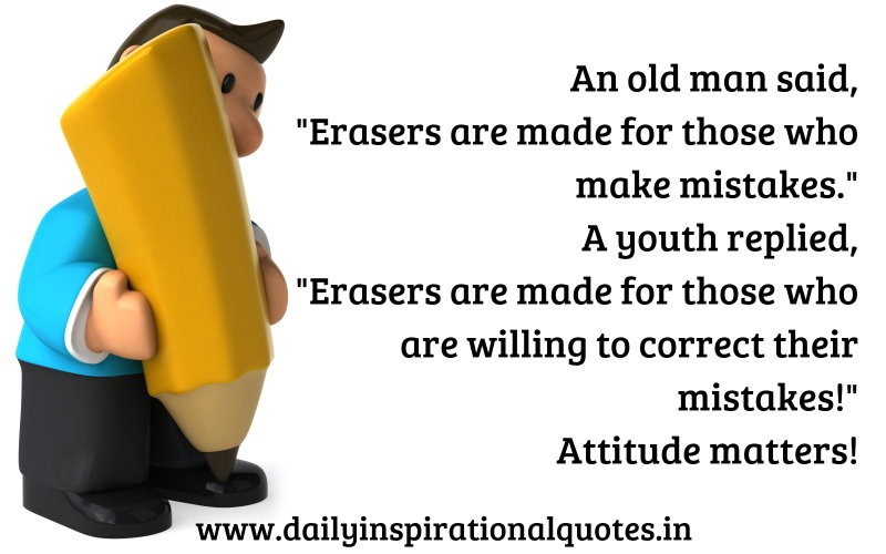An old man said, Erasers are made for those who make… ( Attitude Quotes ).jpg AnoldmansaidErasersaremadeforthosewhomakeAttitudeQuotes
