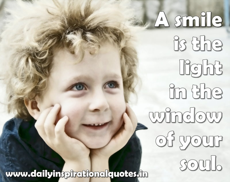 A smile is the light in the window of your soul… ( Inspirational Quotes ).jpg AsmileisthelightinthewindowofyoursoulInspirationalQuotes