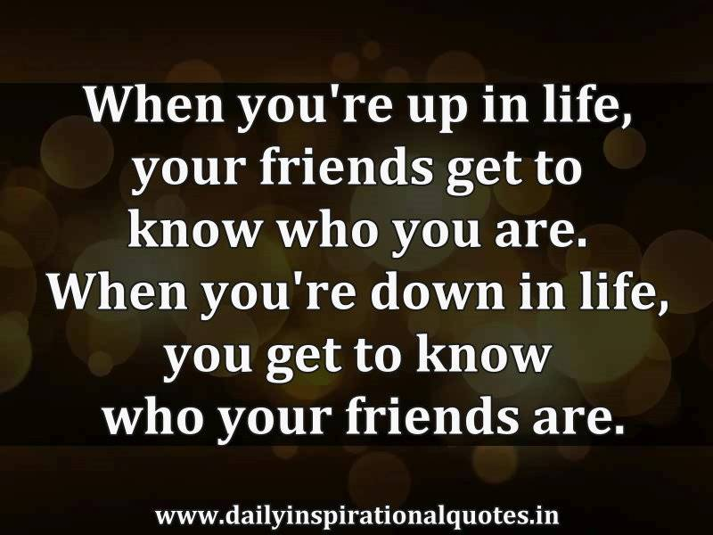 When you're up in life, your friends get to know who… ( Inspirational Quotes ).jpg WhenyoureupinlifeyourfriendsgettoknowwhoInspirationalQuotes
