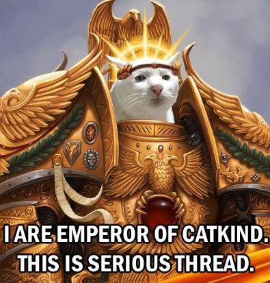 [Humour 40K] Collection d'images humoristiques - Page 3 Emperorofcatkind