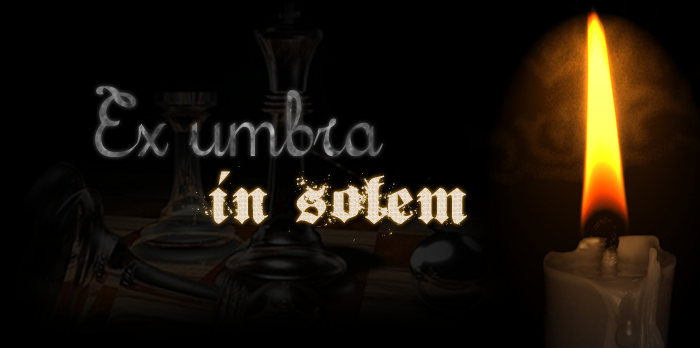 Ex umbra in solem