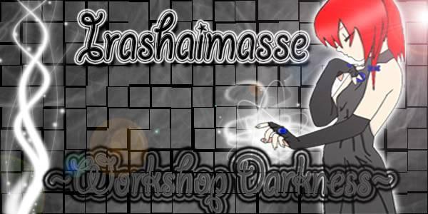 ~x~[Workshop Darkness]~x~ Irashaimasse