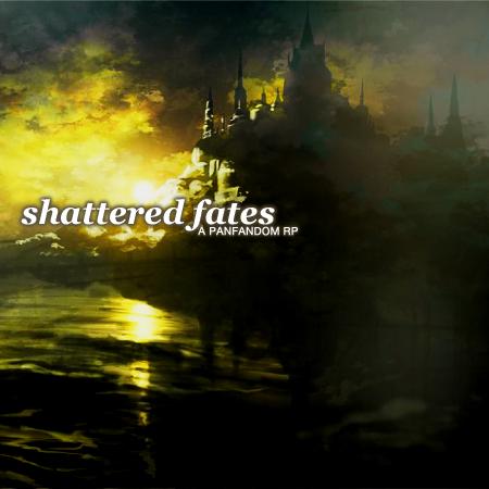 Shattered Fates | A Multi-Fandom RP SFAD