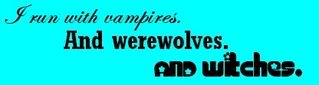 Kind of a random question, but . . . Vampiresandwerewolvesandwitchesohmy