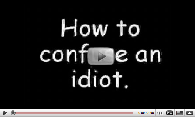 How to Confuse an Idiot Confusion