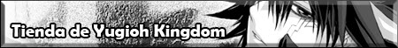 ~ Tienda de Yugioh Kingdom ~