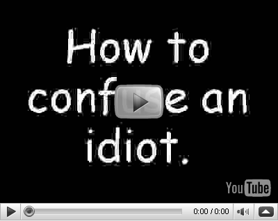 How to Confuse an Idiot How_to