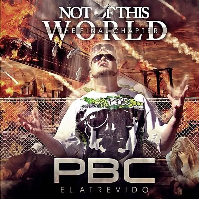 "PBC El Atrevido - ""Not Of This World"" (2011) PBCElAtrevido-NotOfThisWorld2011"