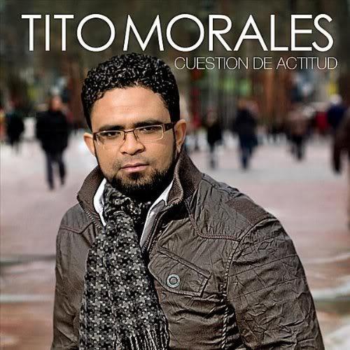 """Tito Morales – """"Cuestión De Actitud"""" (2011) TitoMoralesCuestionDeActitud2011"""