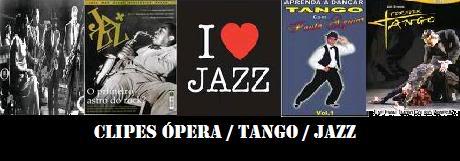 Clipes / Shows - Ópera / Clássicos / Jazz / Tango