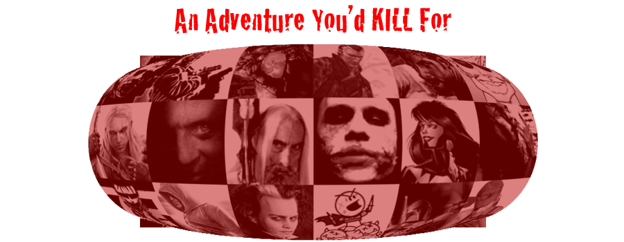 AN ADVENTURE YOU'D KILL FOR