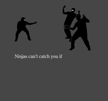 Ninja's Can't Catch You When... ANINJA