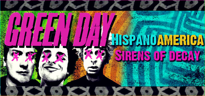 Green Day Hispanoamerica - Sirens of Decay