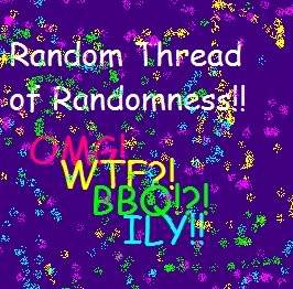 Random Thread of Randomness! - Page 2 RANDOMNESS