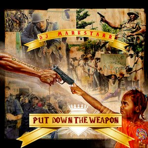 Dj Markstarr presents: Put Down The Weapon Putdowntheweapon