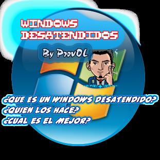 ¿Qué es un windows desatendido? ¿Quíen los hace? ¿Cuál es el Mejor? Windowsdesatendidosbyprovol-1
