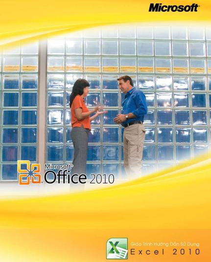 [Tài liệu] Hướng dẫn sử dụng Microsoft Office 2010 ( Word, Excel, PowerPoint ) Giao_trinh_huong_dan_excel_2010-1