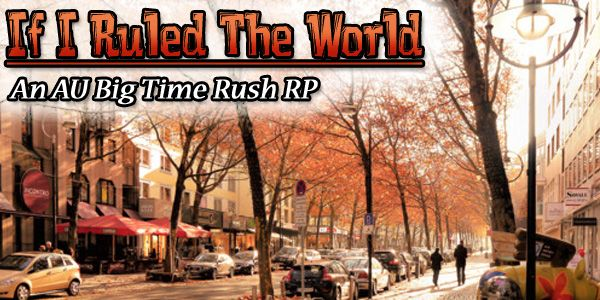 If I Ruled the World [AU BTR| Canons open] [LB] FallBanner12