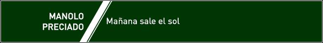 MANOLO PRECIADO | Mañana sale el sol - Página 3 Banner%20preci_zpsxnq5oimy