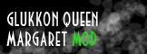 Queen Glukkon Margaret [Mod]