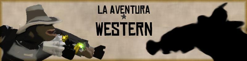 La Aventura Western (Saga de aventuras)  [O5] [♫] La%20Aventura%20Western%20Banner_zpsedlxbpmc