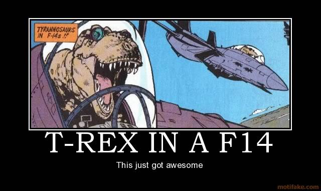 canadian jokes/ random other stuff T-rex-in-a-f14-demotivational-poste